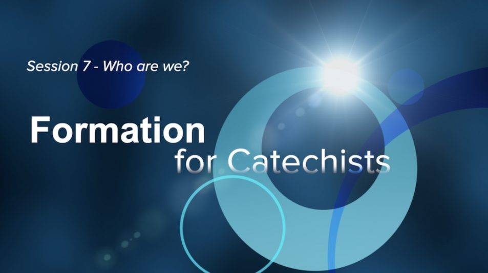 Formation for Catechists -  Week 7 - Who are we?